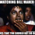 Watching Bill Maher proves that you should not do drugs