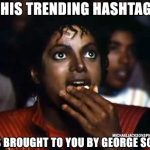 This trending hashtag was brought to you by George Soros